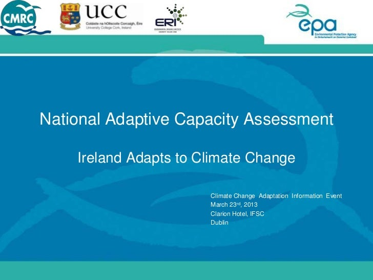 National Adaptive Capacity Assessment    Ireland Adapts to Climate Change                       Climate Change Adaptation ...