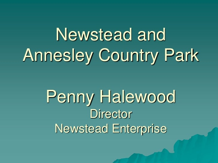 Newstead andAnnesley Country Park  Penny Halewood        Director   Newstead Enterprise