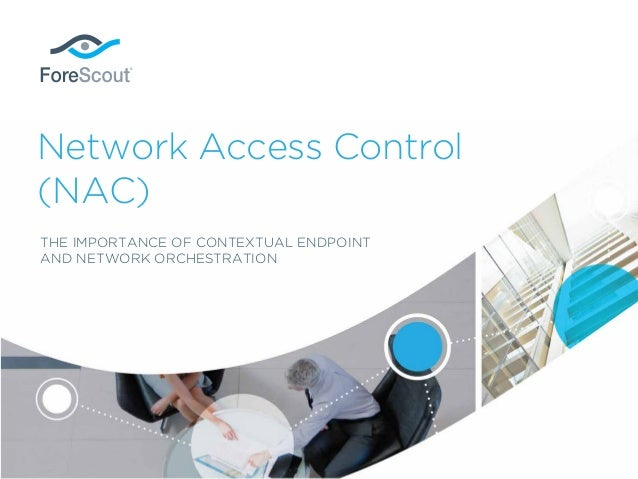 Network Access Control (NAC) THE IMPORTANCE OF CONTEXTUAL ENDPOINT AND NETWORK ORCHESTRATION
