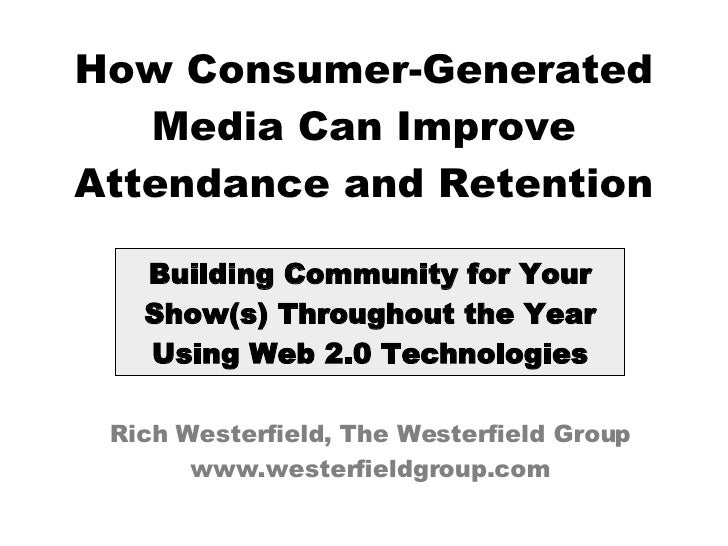 How Consumer-Generated Media Can Improve Attendance and Retention Building Community for Your Show(s) Throughout the Year ...