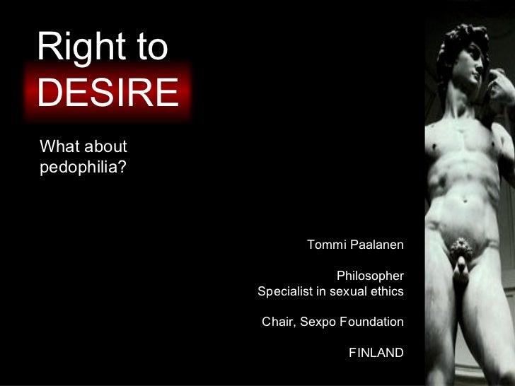 Right toDESIREWhat aboutpedophilia?                       Tommi Paalanen                             Philosopher          ...