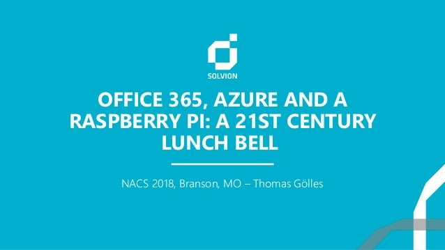 OFFICE 365, AZURE AND A RASPBERRY PI: A 21ST CENTURY LUNCH BELL NACS 2018, Branson, MO – Thomas Gölles