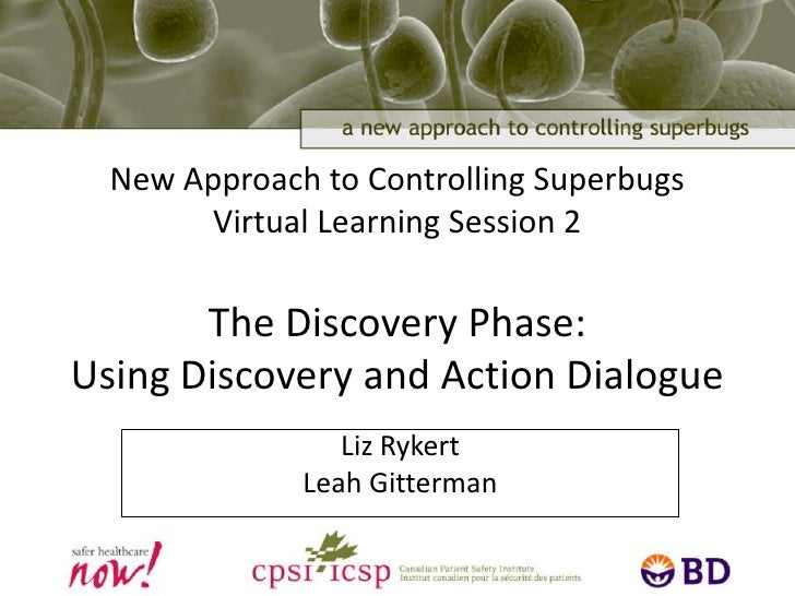 New Approach to Controlling SuperbugsVirtual Learning Session 2The Discovery Phase:Using Discovery and Action Dialogue<br ...