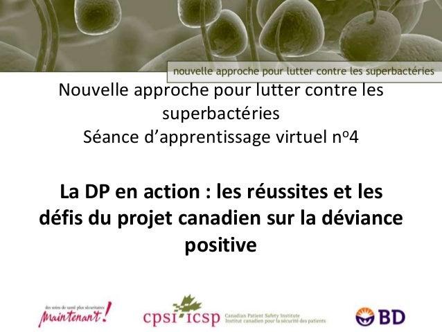 Nouvelle approche pour lutter contre les superbactéries Séance d'apprentissage virtuel no4 La DP en action : les réussites...