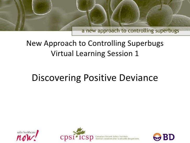 New Approach to Controlling SuperbugsVirtual Learning Session 1Discovering Positive Deviance<br />