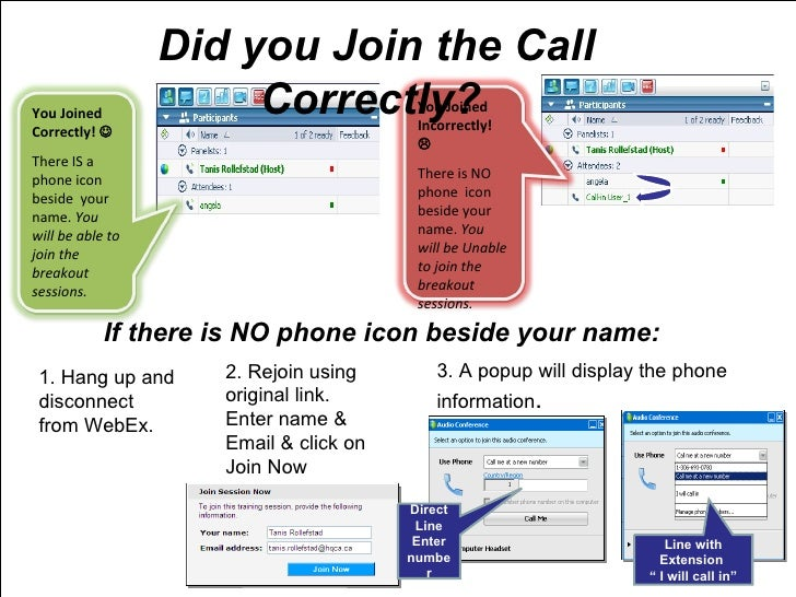 Did you Join the Call Correctly?  If there is NO phone icon beside your name:  1. Hang up and disconnect from WebEx.  2. R...