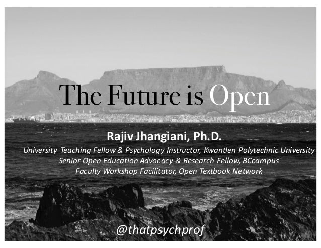 The Future is Open University	    Teaching	   Fellow	   &	   Psychology	   Instructor,	   Kwantlen	   Polytechnic	   Unive...
