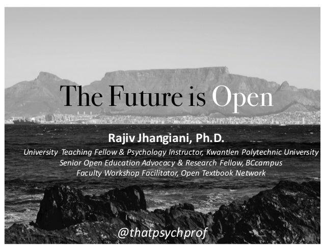 The Future is Open University   Teaching  Fellow  &  Psychology  Instructor,  Kwantlen  Polytechnic  Unive...