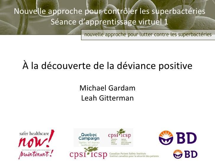 À la découverte de la déviance positive Michael Gardam Leah Gitterman Nouvelle approche pour contrôler les superbactéries ...