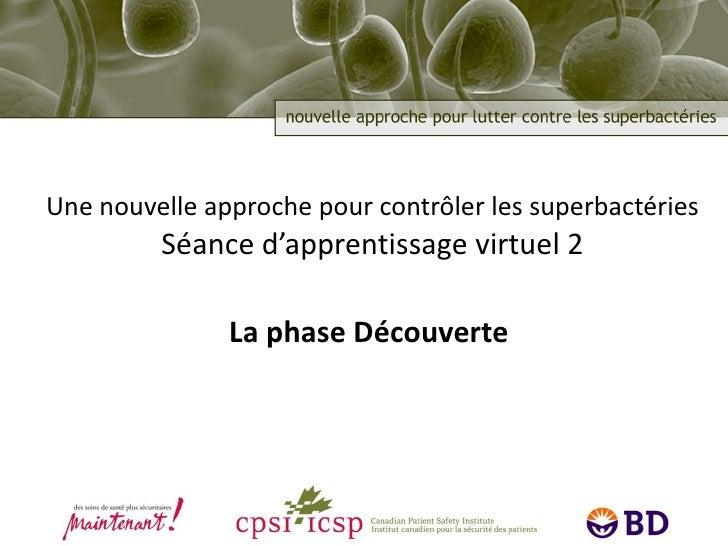 Une nouvelle approche pour contrôler les superbactéries Séance d'apprentissage virtuel 2 La phase Découverte