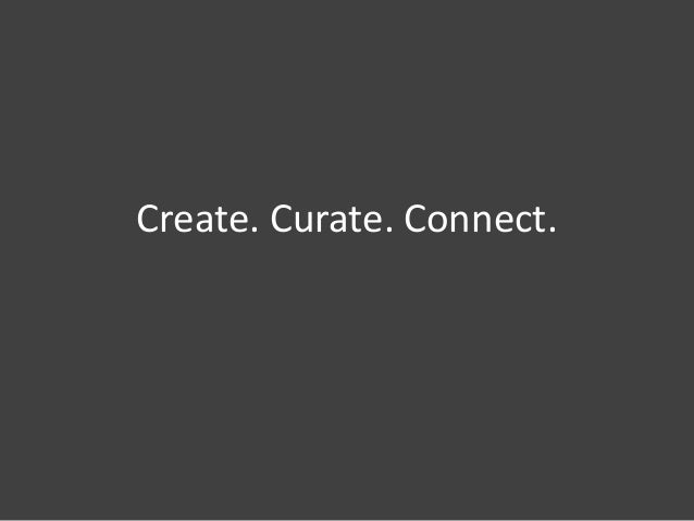 Create. Curate. Connect.