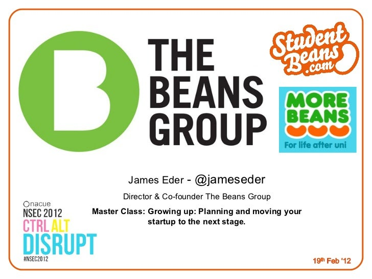 James Eder  - @jameseder Director & Co-founder The Beans Group Master Class: Growing up: Planning and moving your startup ...
