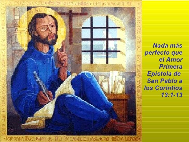 Nada más perfecto que el Amor Primera Epístola de  San Pablo a los Corintios 13:1-13