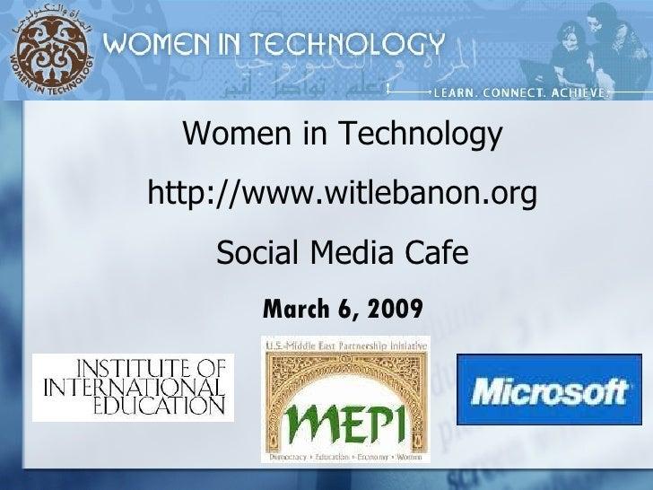 Women in Technology http://www.witlebanon.org Social Media Cafe March 6, 2009
