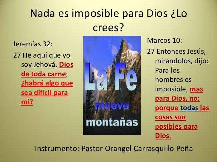 Nada es imposible para Dios ¿Lo                crees?Jeremías 32:                         Marcos 10:27 He aquí que yo     ...
