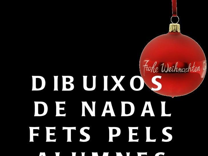 <ul><li>DIBUIXOS DE NADAL FETS PELS ALUMNES DE 1rA </li></ul>