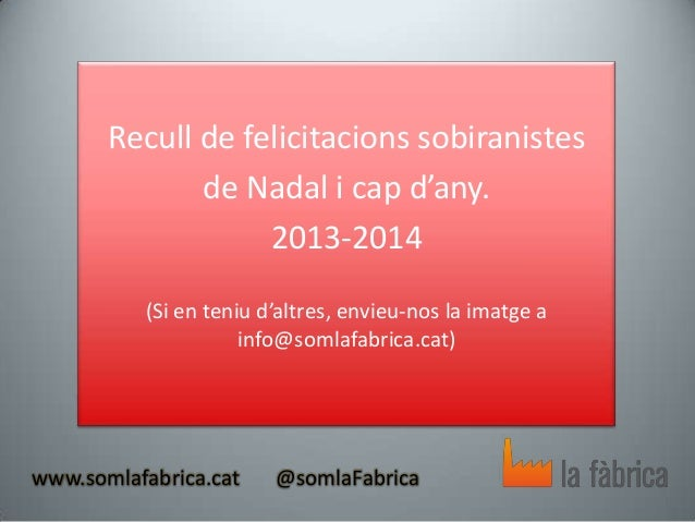 Recull de felicitacions sobiranistes de Nadal i cap d'any. 2013-2014 (Si en teniu d'altres, envieu-nos la imatge a info@so...