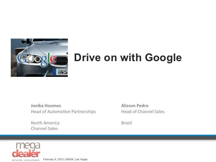 Drive on with GoogleJonika Hoomes                           Alisson Pedro Head of Automo,ve Partnerships  ...