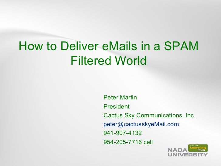 How to Deliver eMails in a SPAM        Filtered World              Peter Martin              President              Cactus...