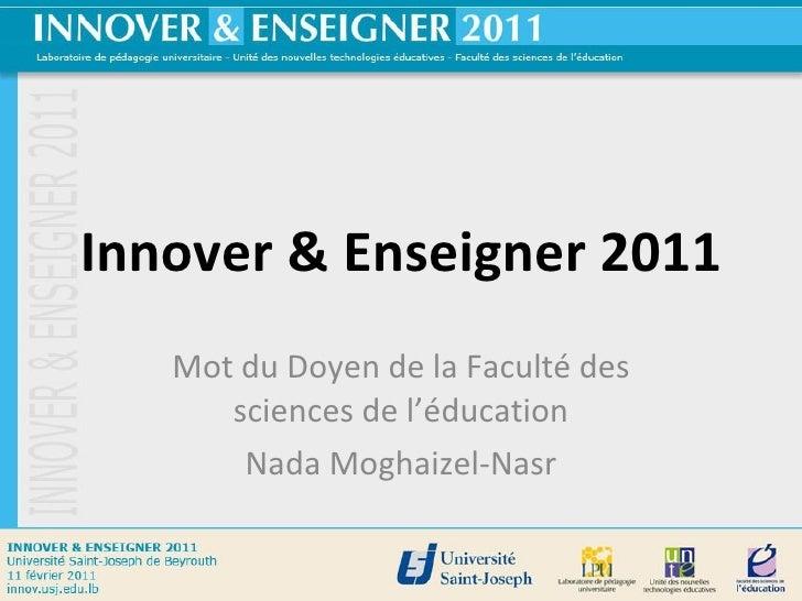 Innover & Enseigner 2011 Mot du Doyen de la Faculté des sciences de l'éducation Nada Moghaizel-Nasr
