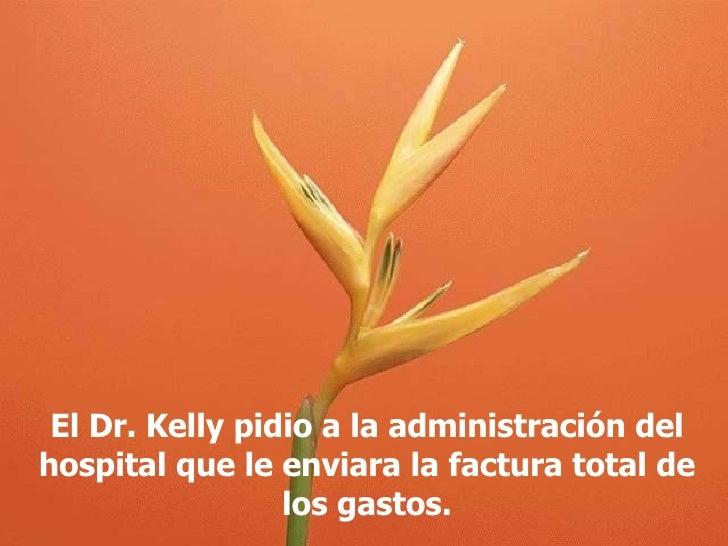 El Dr. Kelly pidio a la administración del hospital que le enviara la factura total de los gastos .