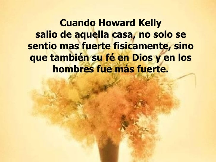 Cuando Howard Kelly salio de aquella casa, no solo se sentio mas fuerte fisicamente, sino que también su fé en Dios y en l...
