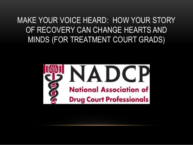 MAKE YOUR VOICE HEARD: HOW YOUR STORY OF RECOVERY CAN CHANGE HEARTS AND MINDS (FOR TREATMENT COURT GRADS)