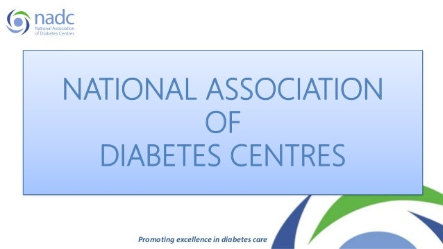 NATIONAL ASSOCIATION OF DIABETES CENTRES Promoting excellence in diabetes care