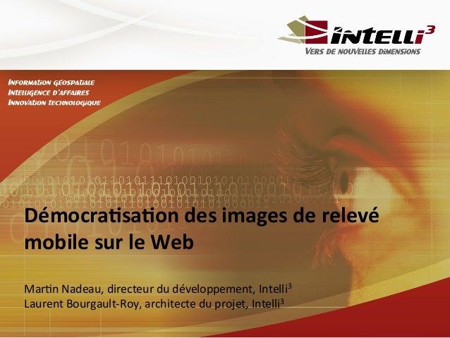 Démocra(sa(on  des  images  de  relevé   mobile  sur  le  Web      Mar%n  Nadeau,  directeur  du...