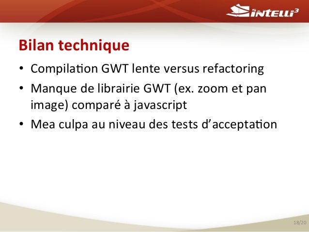Bilan  technique   • Compila%on  GWT  lente  versus  refactoring   • Manque  de  librairie  GWT  (...