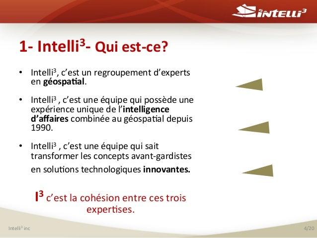 1-‐  Intelli3-‐  Qui  est-‐ce?   • Intelli3,  c'est  un  regroupement  d'experts   en  géospa(al....
