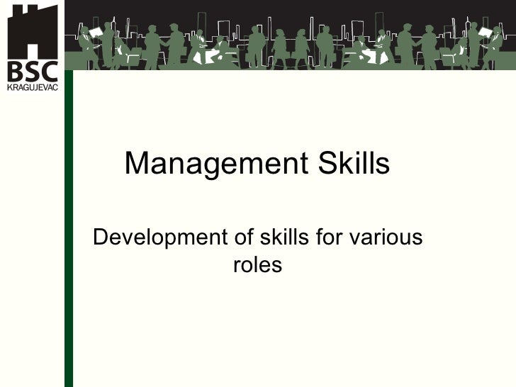 Management Skills Development of skills for various roles