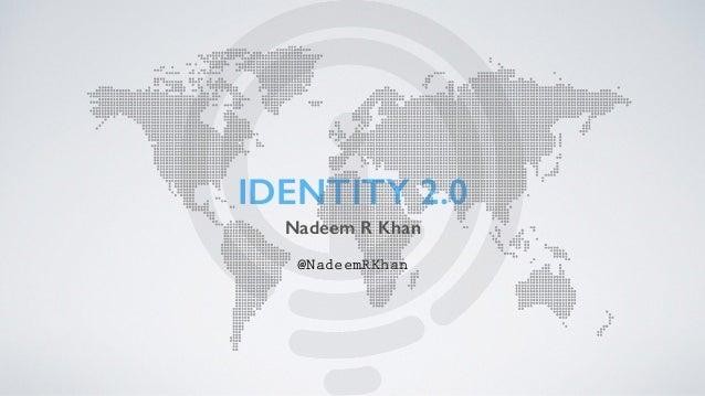 IDENTITY 2.0 Nadeem R Khan @NadeemRKhan