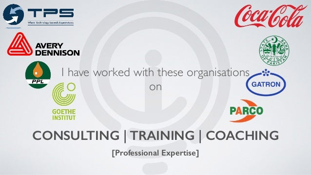 CONSULTING | TRAINING | COACHING [Professional Expertise] I have worked with these organisations on