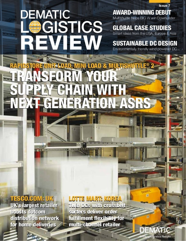 DEMATIC LOGISTICS REVIEW Issue 7 L GISTICS REVIEW AWARD-winning debut Multishuttle helps BIG W win Downunder Global case s...