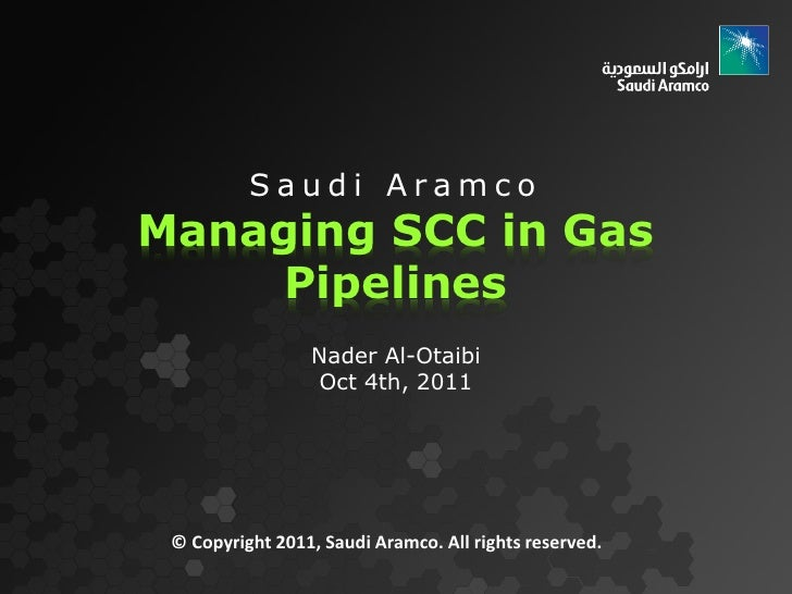 Saudi AramcoManaging SCC in Gas    Pipelines                 Nader Al-Otaibi                 Oct 4th, 2011 © Copyright 201...