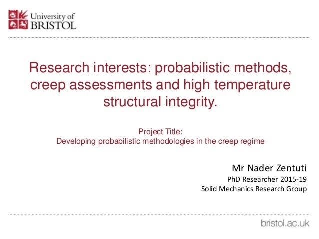Research interests: probabilistic methods, creep assessments and high temperature structural integrity. Project Title: Dev...
