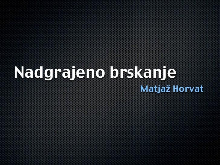 Nadgrajeno brskanje               Matjaž Horvat
