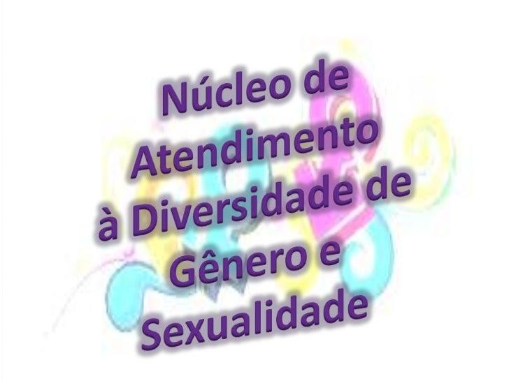 A missão do Núcleo de Atendimento àEducação de Gênero e Sexualidade - NADGSé implementar políticas públicas relativas às  ...