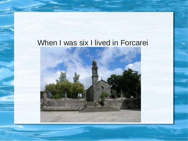When I was six I lived in Forcarei