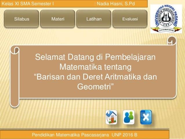 """Selamat Datang di Pembelajaran Matematika tentang """"Barisan dan Deret Aritmatika dan Geometri"""" Kelas XI SMA Semester I : Na..."""
