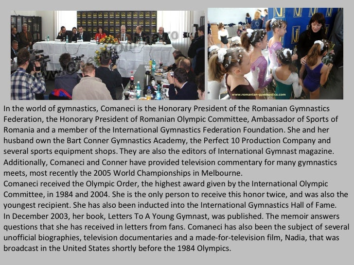In the world of gymnastics, Comaneci is the Honorary President of the Romanian Gymnastics Federation, the Honorary Preside...