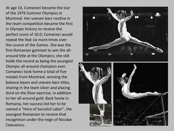 At age 14, Comaneci became the star of the 1976 Summer Olympics in Montreal. Her uneven bars routine in the team competiti...