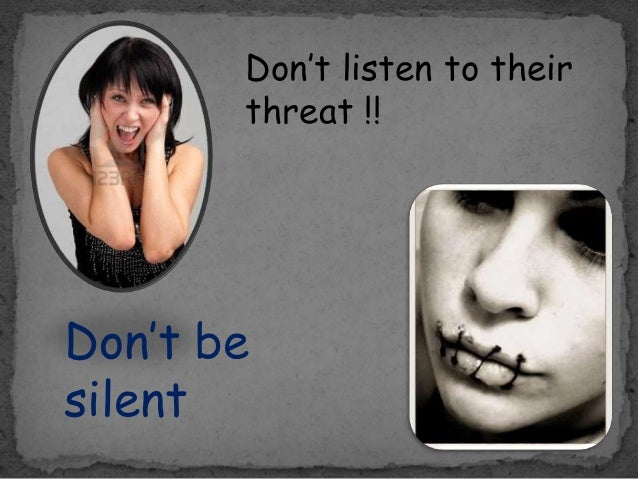 Don't listen to their threat !! Don't be silent