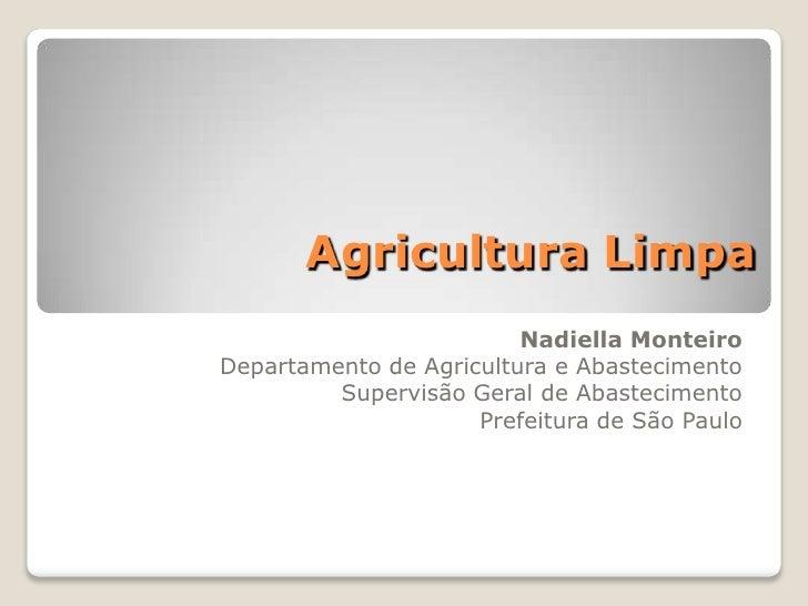 Agricultura Limpa                         Nadiella MonteiroDepartamento de Agricultura e Abastecimento         Supervisão ...