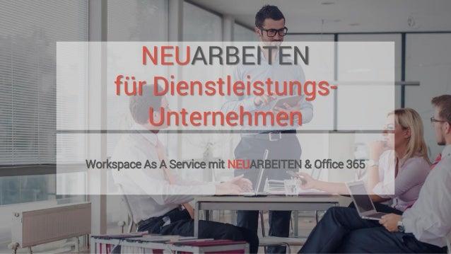NEUARBEITEN für Dienstleistungs- Unternehmen Workspace As A Service mit NEUARBEITEN & Office 365