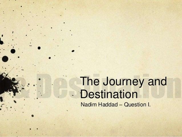 The Journey andDestinationNadim Haddad – Question I.