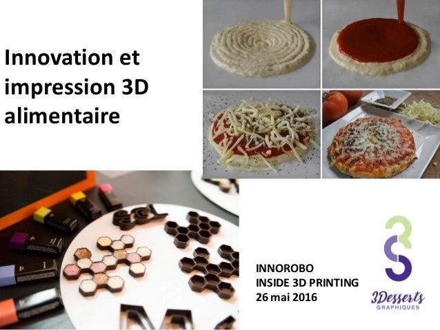 Innovation et impression 3D alimentaire INNOROBO INSIDE 3D PRINTING 26 mai 2016