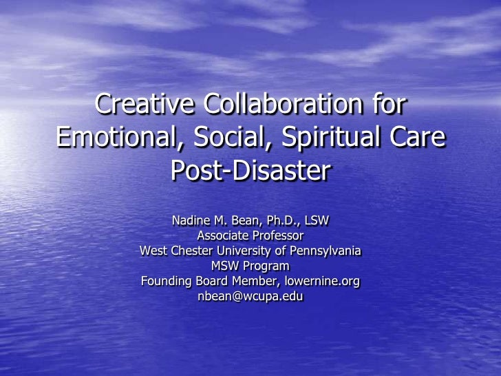 Creative Collaboration for Emotional, Social, Spiritual Care Post-Disaster<br />Nadine M. Bean, Ph.D., LSW<br />Associate ...