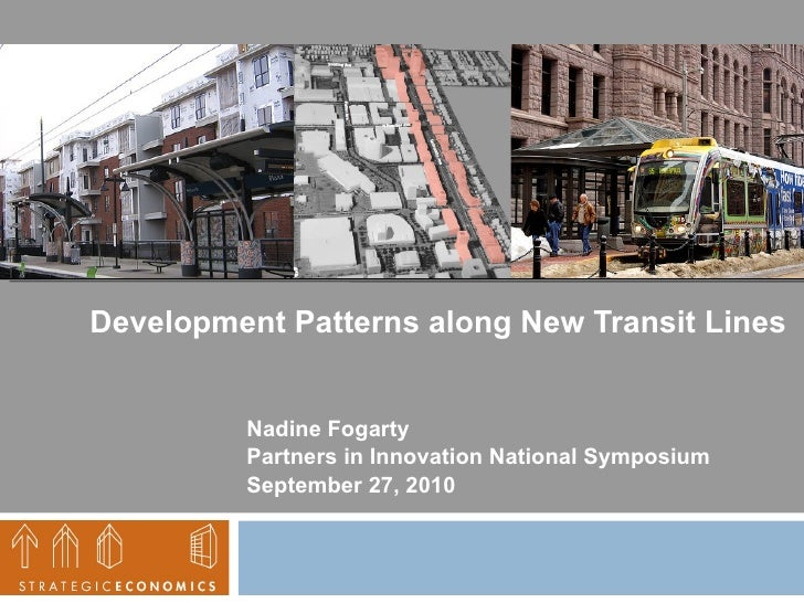 Development Patterns along New Transit Lines  <ul><li>Nadine Fogarty </li></ul><ul><li>Partners in Innovation National Sym...